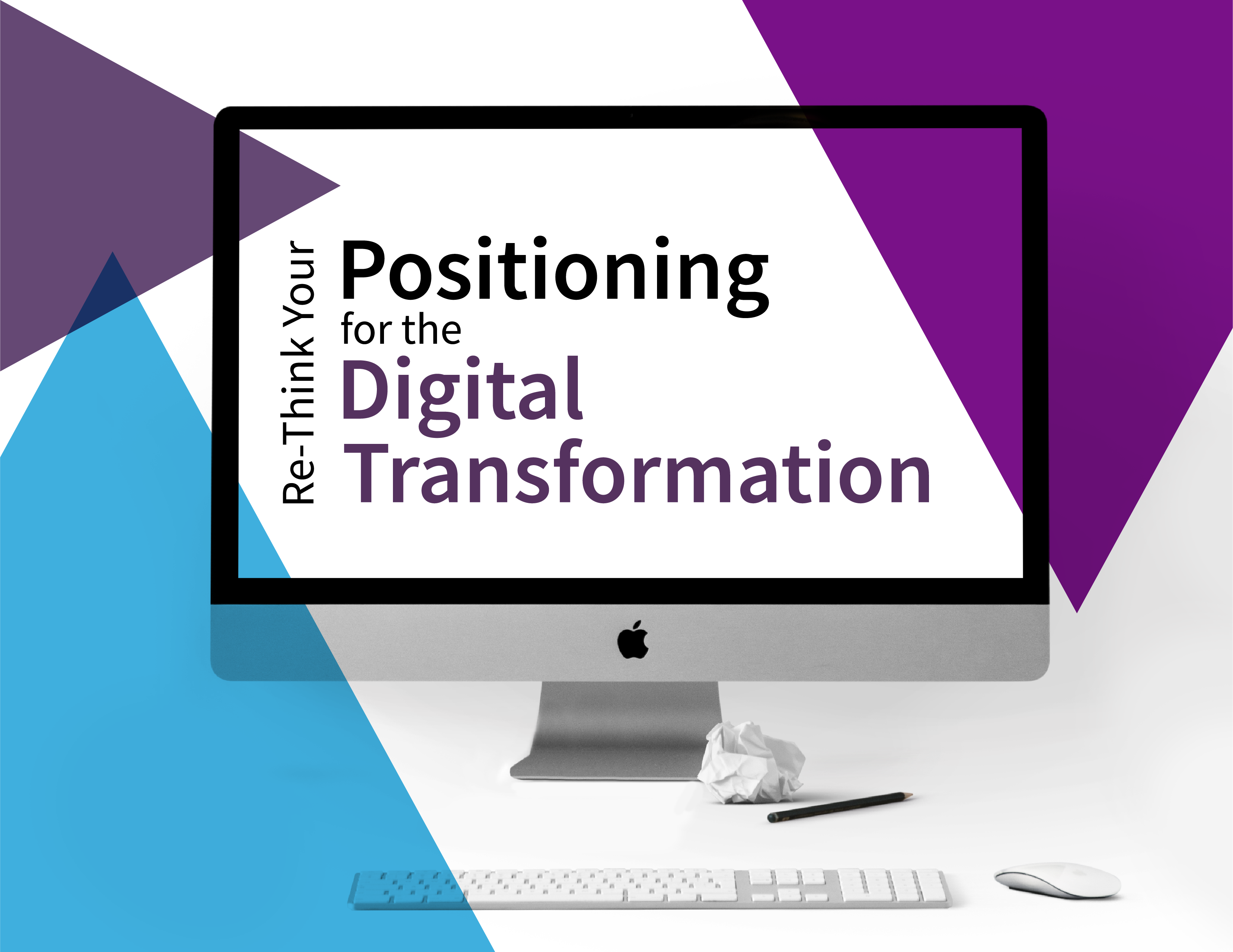 Positioning for the Digital Transformation
